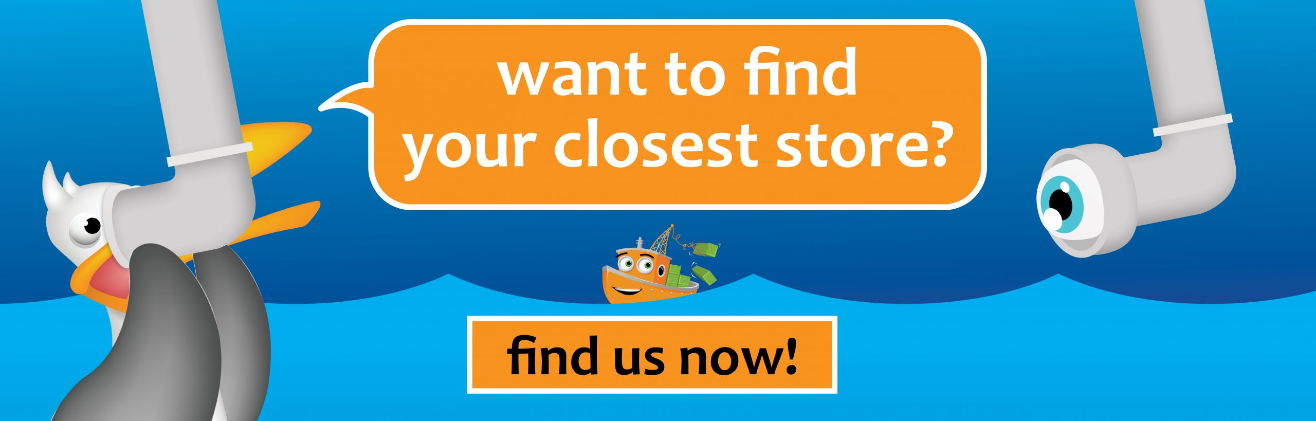 WANT TO FIND YOUR CLOSEST STORE